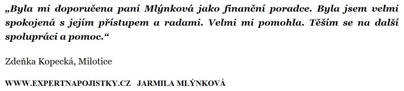 Byla mi doporučena paní Mlýnková jako finanční poradce. Byla jsem velmi spokojená s jejím přístupem a radami. Velmi mi pomohla. Těším se na další spolupráci a pomoc