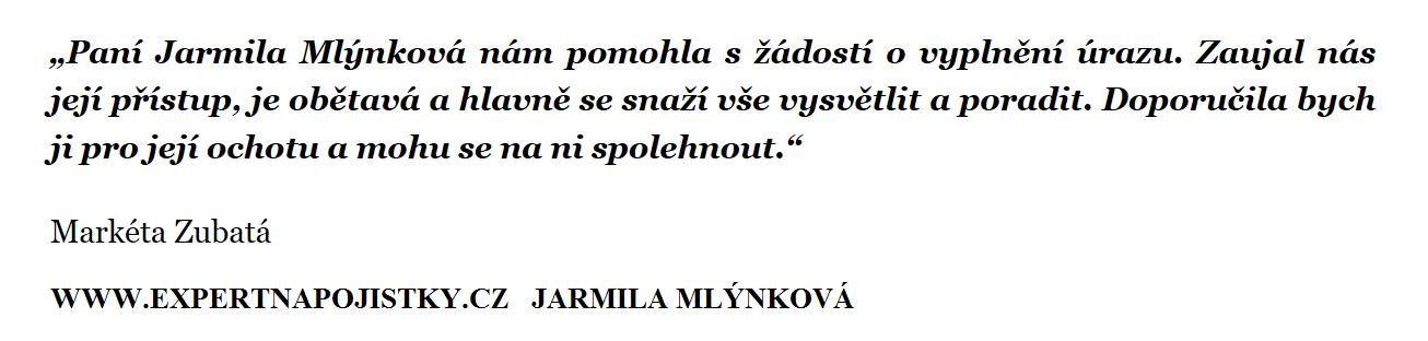 """Paní Jarmila Mlýnková nám pomohla s žádostí o vyplnění úrazu. Zaujal nás její přístup, je obětavá a hlavně se snaží vše vysvětlit a poradit. Doporučila bych ji pro její ochotu a mohu se na ni spolehnout."""""""